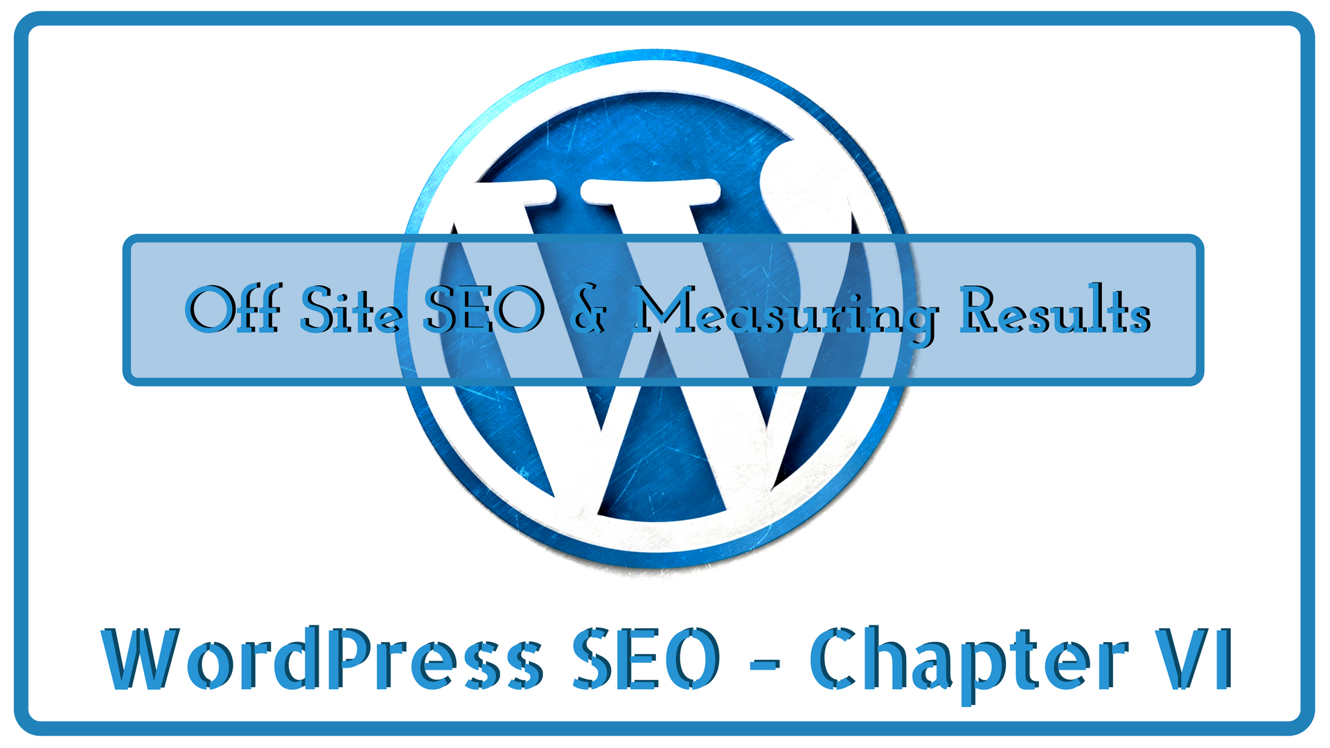 Guide To Search Engine Friendly WordPress Optimization off site seo & measuring results